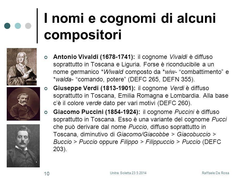 Raffaele De RosaUnitre Soletta 23.5.2014 10 I nomi e cognomi di alcuni compositori Antonio Vivaldi (1678-1741): il cognome Vivaldi è diffuso soprattutto in Toscana e Liguria.