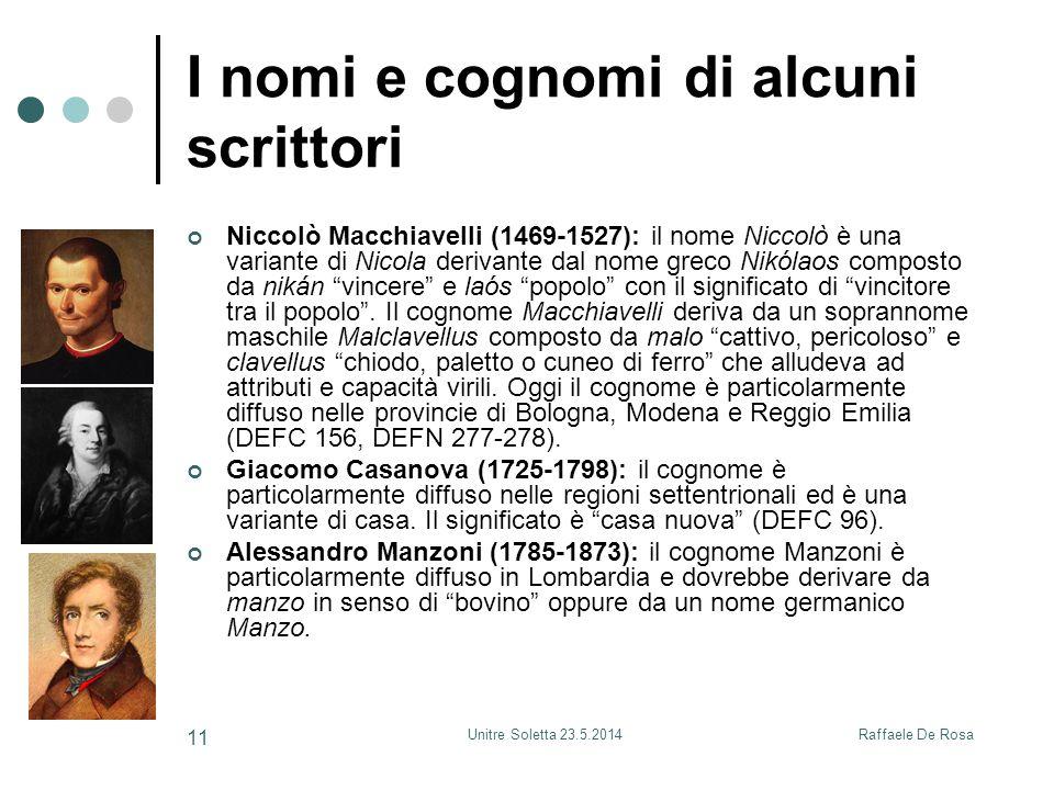 Raffaele De RosaUnitre Soletta 23.5.2014 11 I nomi e cognomi di alcuni scrittori Niccolò Macchiavelli (1469-1527): il nome Niccolò è una variante di N