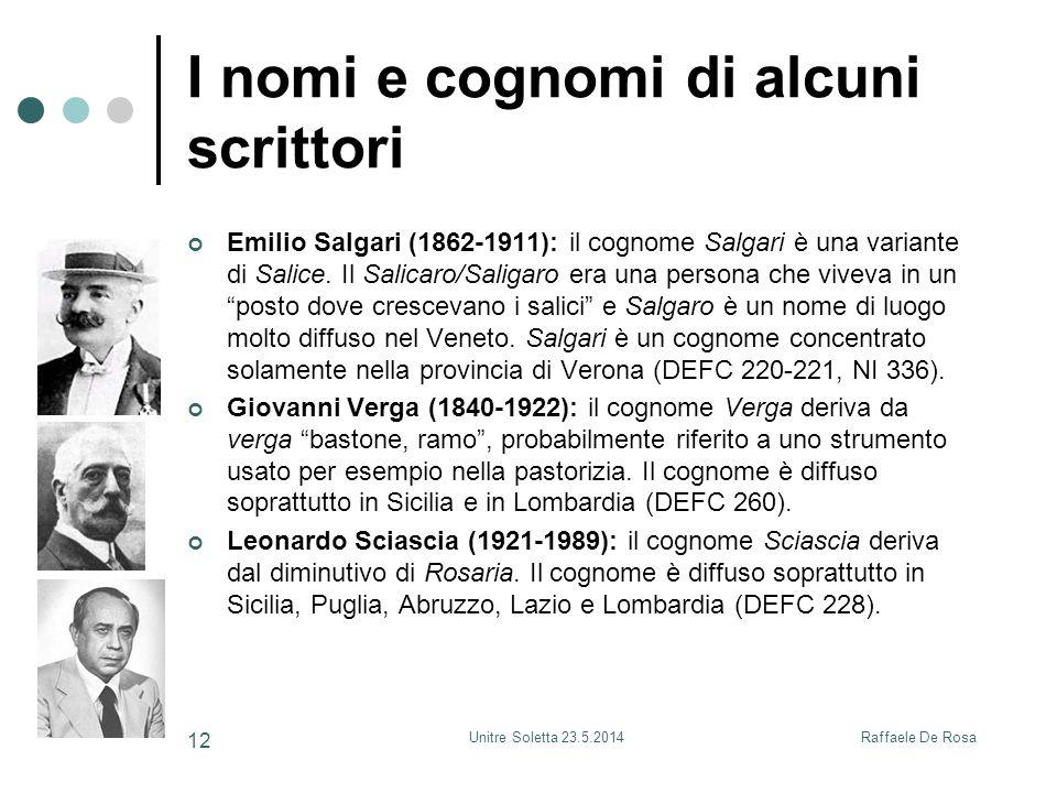 Raffaele De RosaUnitre Soletta 23.5.2014 12 I nomi e cognomi di alcuni scrittori Emilio Salgari (1862-1911): il cognome Salgari è una variante di Salice.