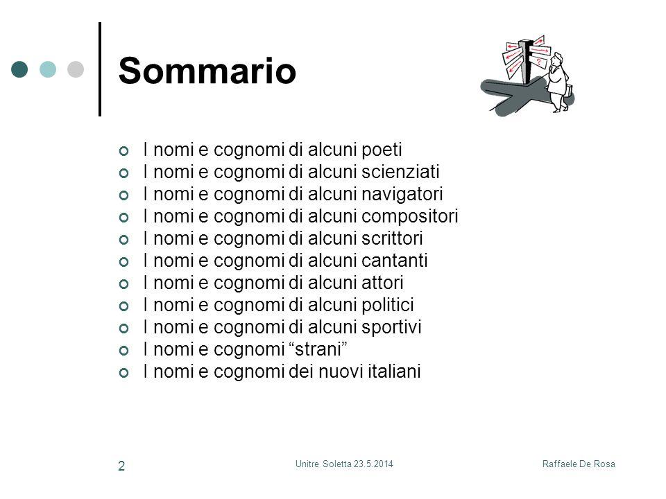 Raffaele De RosaUnitre Soletta 23.5.2014 3 I nomi e cognomi di alcuni poeti Dante Alighieri (1265-1321): il nome Dante è molto diffuso in Italia, con maggiore compattezza in Lombardia.