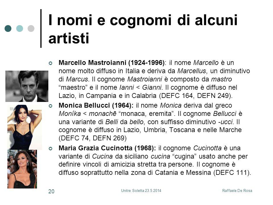 Raffaele De RosaUnitre Soletta 23.5.2014 20 I nomi e cognomi di alcuni artisti Marcello Mastroianni (1924-1996): il nome Marcello è un nome molto diff