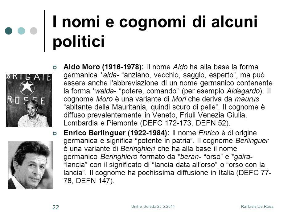 Raffaele De RosaUnitre Soletta 23.5.2014 22 I nomi e cognomi di alcuni politici Aldo Moro (1916-1978): il nome Aldo ha alla base la forma germanica *a