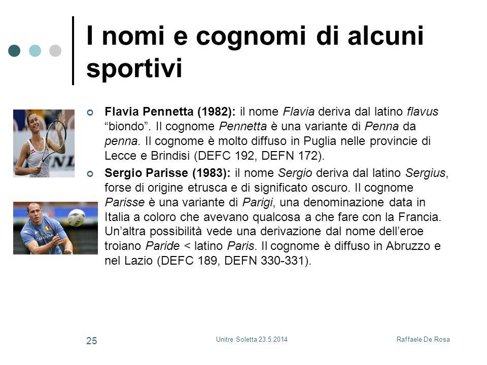 """Raffaele De RosaUnitre Soletta 23.5.2014 25 I nomi e cognomi di alcuni sportivi Flavia Pennetta (1982): il nome Flavia deriva dal latino flavus """"biond"""