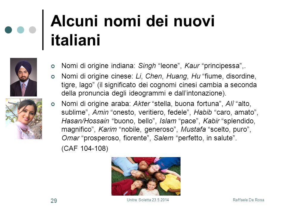 Raffaele De RosaUnitre Soletta 23.5.2014 29 Alcuni nomi dei nuovi italiani Nomi di origine indiana: Singh leone , Kaur principessa ,.