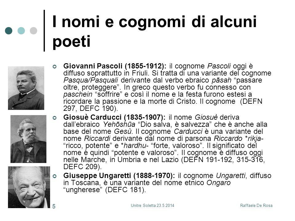 Raffaele De RosaUnitre Soletta 23.5.2014 5 I nomi e cognomi di alcuni poeti Giovanni Pascoli (1855-1912): il cognome Pascoli oggi è diffuso soprattutt