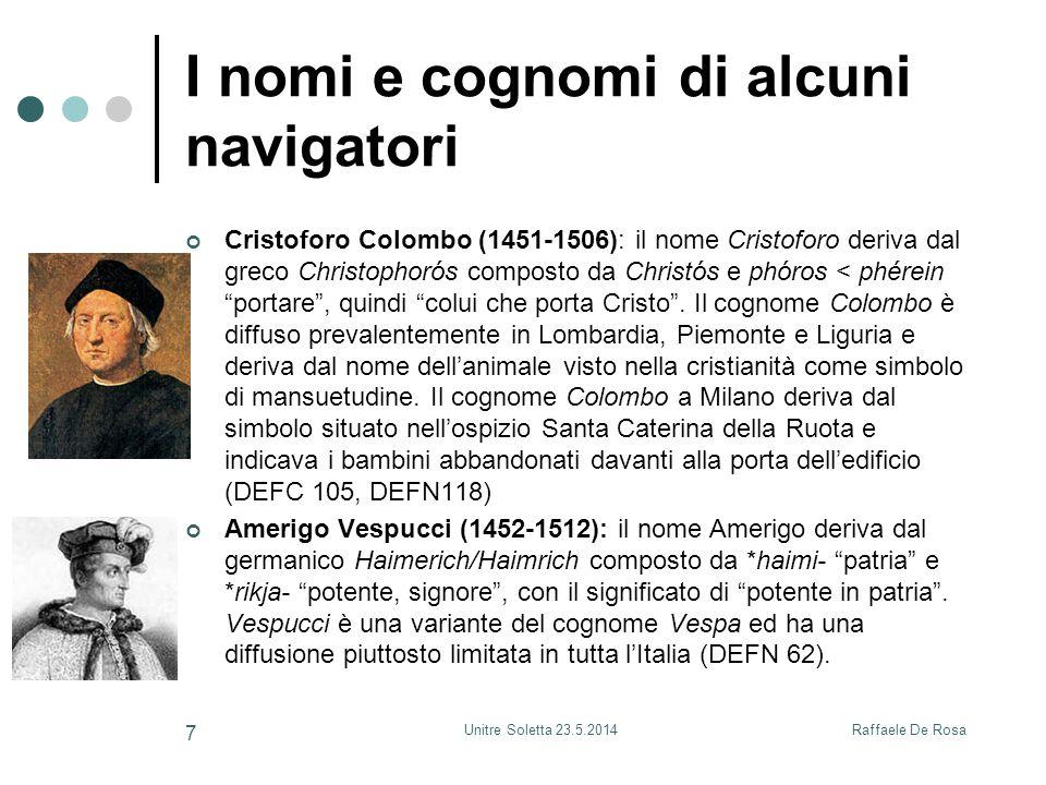 Raffaele De RosaUnitre Soletta 23.5.2014 7 I nomi e cognomi di alcuni navigatori Cristoforo Colombo (1451-1506): il nome Cristoforo deriva dal greco C