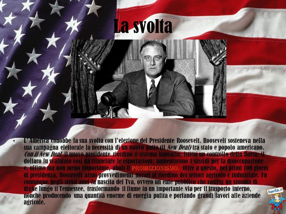 La svolta L' America conobbe la sua svolta con l'elezione del Presidente Roosevelt. Roosevelt sosteneva nella sua campagna elettorale la necessità di