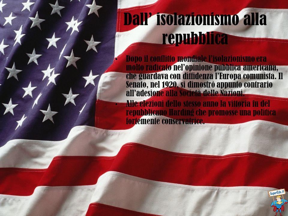 Dall' isolazionismo alla repubblica Dopo il conflitto mondiale l'isolazionismo era molto radicato nel'opinione pubblica americana, che guardava con di