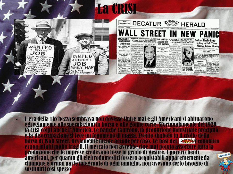 La CRISI L'era della ricchezza sembrava non dovesse finire mai e gli Americani si abituarono egregiamente alle speculazioni in borsa e alle gonne corte.
