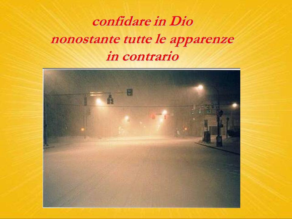confidare in Dio nonostante tutte le apparenze in contrario