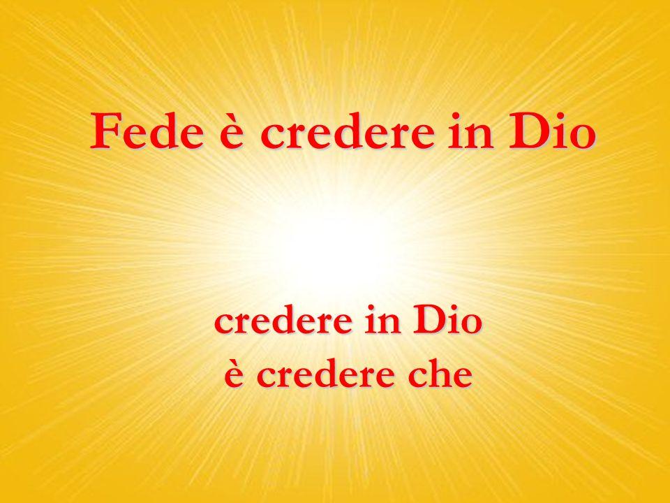 Fede è credere in Dio credere in Dio è credere che