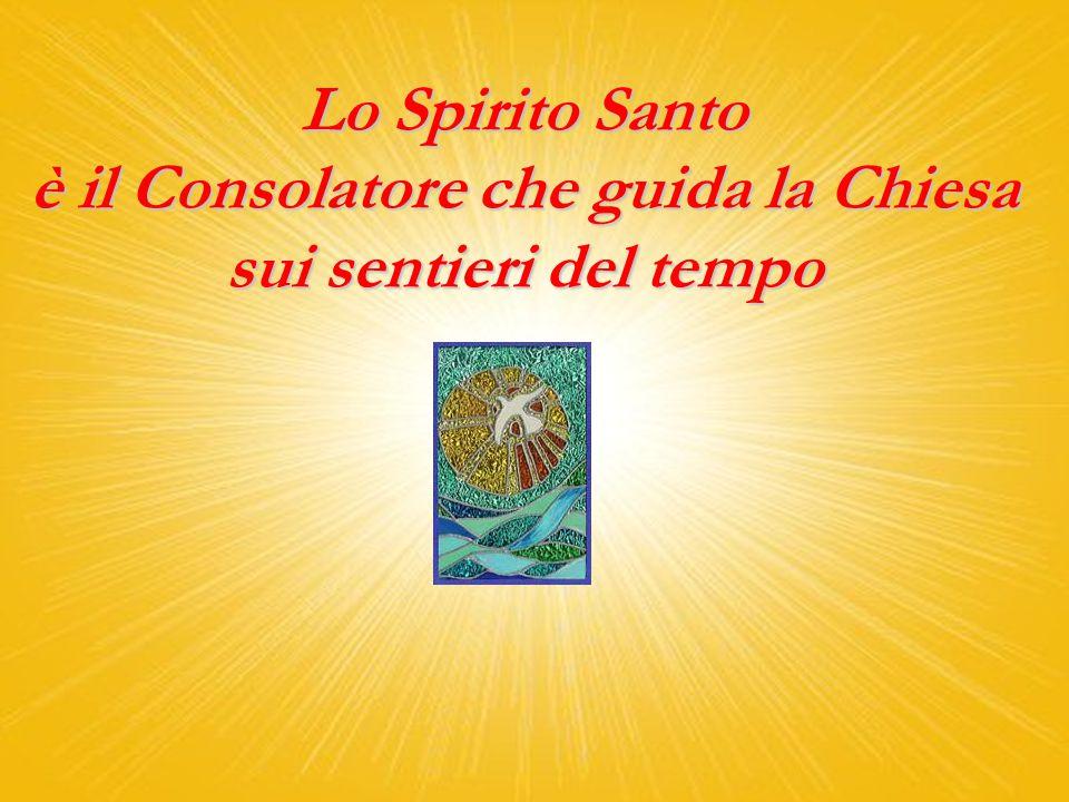 Lo Spirito Santo è il Consolatore che guida la Chiesa sui sentieri del tempo