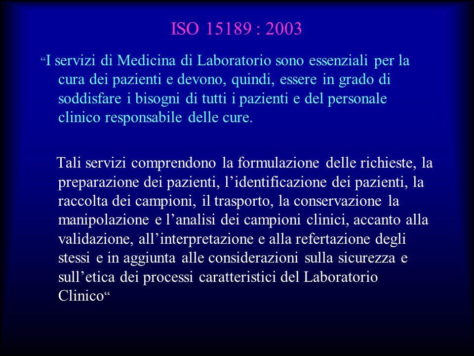 """ISO 15189 : 2003 """" I servizi di Medicina di Laboratorio sono essenziali per la cura dei pazienti e devono, quindi, essere in grado di soddisfare i bis"""