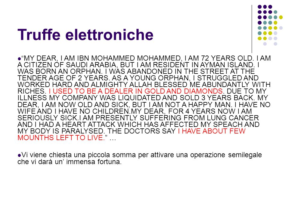Truffe elettroniche MY DEAR, I AM IBN MOHAMMED MOHAMMED, I AM 72 YEARS OLD.