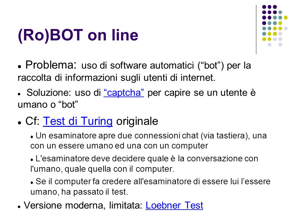 """(Ro)BOT on line Problema : uso di software automatici (""""bot"""") per la raccolta di informazioni sugli utenti di internet. Soluzione: uso di """"captcha"""" pe"""