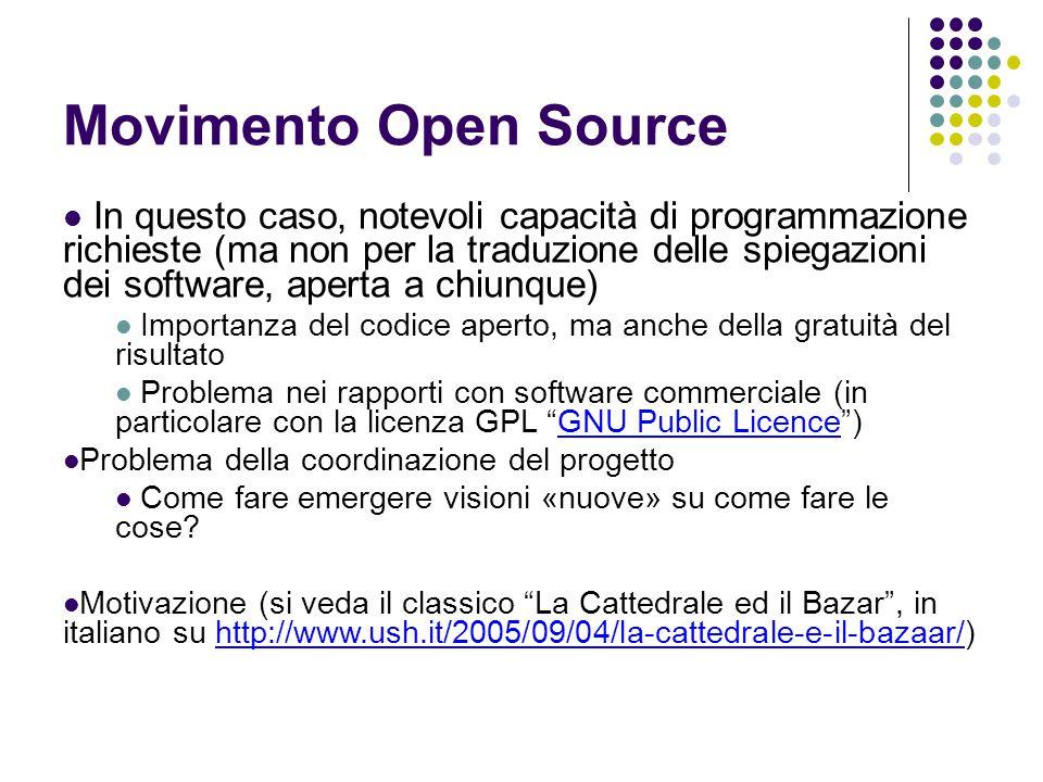 Movimento Open Source In questo caso, notevoli capacità di programmazione richieste (ma non per la traduzione delle spiegazioni dei software, aperta a