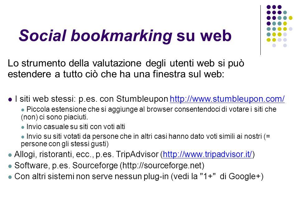Social bookmarking su web Lo strumento della valutazione degli utenti web si può estendere a tutto ciò che ha una finestra sul web: I siti web stessi: p.es.