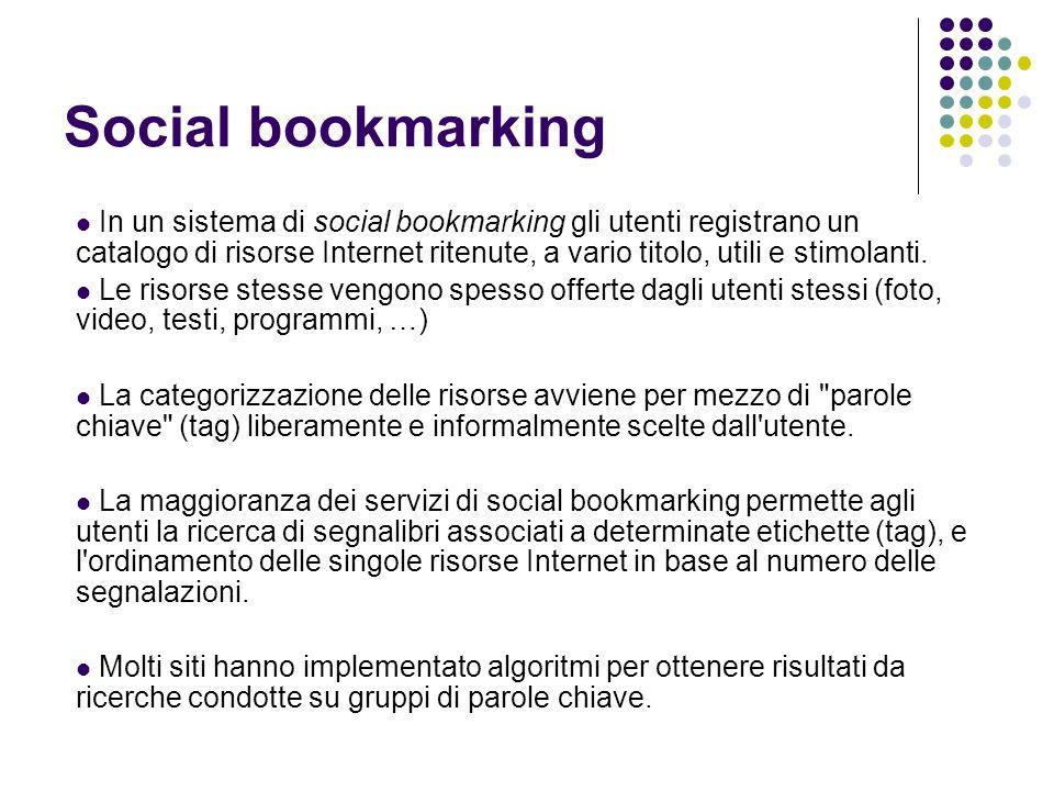 Social bookmarking In un sistema di social bookmarking gli utenti registrano un catalogo di risorse Internet ritenute, a vario titolo, utili e stimola