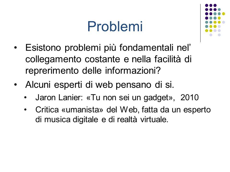 Problemi Esistono problemi più fondamentali nel' collegamento costante e nella facilità di reprerimento delle informazioni.