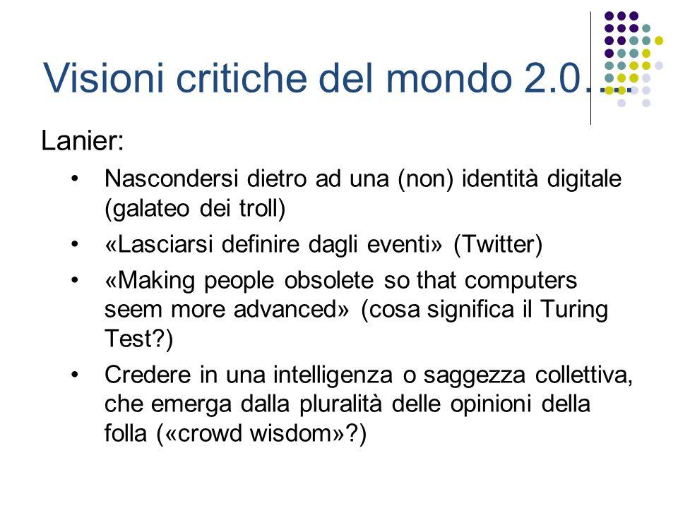 Visioni critiche del mondo 2.0…. Lanier: Nascondersi dietro ad una (non) identità digitale (galateo dei troll) «Lasciarsi definire dagli eventi» (Twit