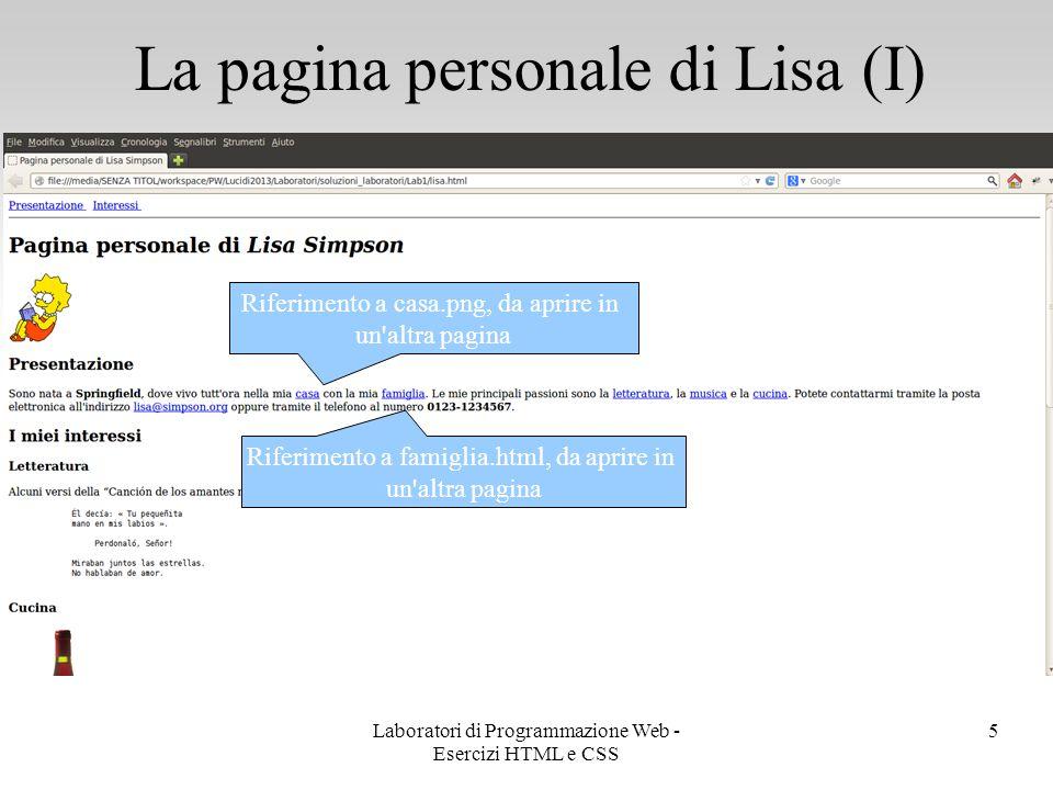 La pagina personale di Lisa (I) 6 Testo pre-formattato Manda un email all indirizzo specificato, con soggetto Ciao Lisa Laboratori di Programmazione Web - Esercizi HTML e CSS