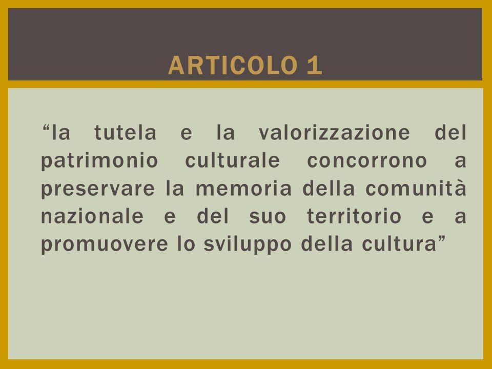 """""""la tutela e la valorizzazione del patrimonio culturale concorrono a preservare la memoria della comunità nazionale e del suo territorio e a promuover"""