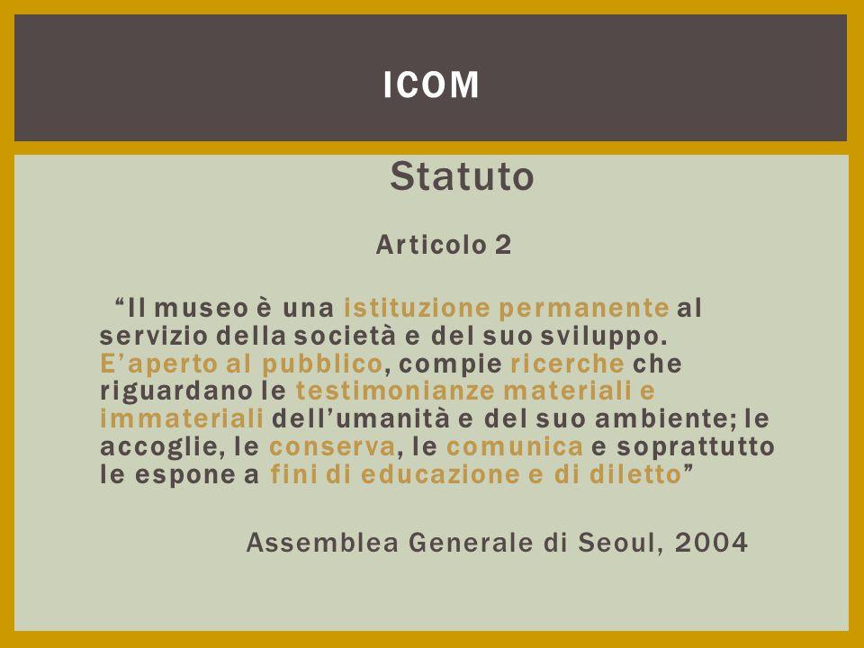"""Statuto Articolo 2 """"Il museo è una istituzione permanente al servizio della società e del suo sviluppo. E'aperto al pubblico, compie ricerche che rigu"""