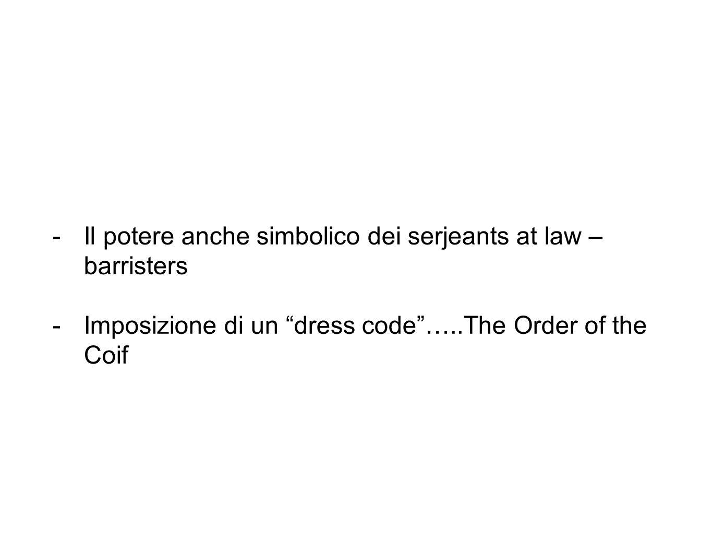 -Il potere anche simbolico dei serjeants at law – barristers -Imposizione di un dress code …..The Order of the Coif
