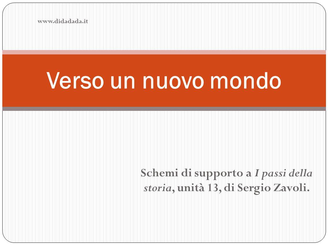 Schemi di supporto a I passi della storia, unità 13, di Sergio Zavoli. Verso un nuovo mondo www.didadada.it