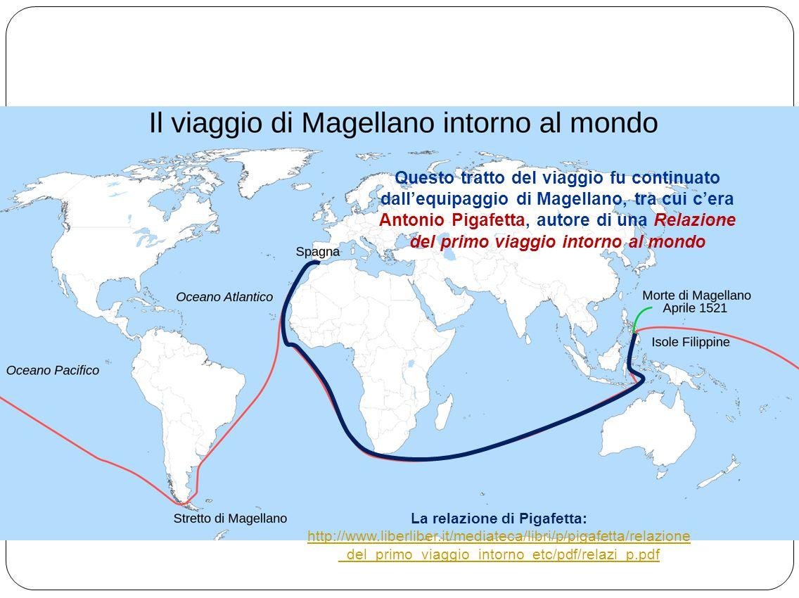 Questo tratto del viaggio fu continuato dall'equipaggio di Magellano, tra cui c'era Antonio Pigafetta, autore di una Relazione del primo viaggio intor