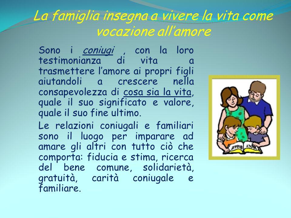 La famiglia insegna a vivere la vita come vocazione all'amore Sono i coniugi, con la loro testimonianza di vita a trasmettere l'amore ai propri figli