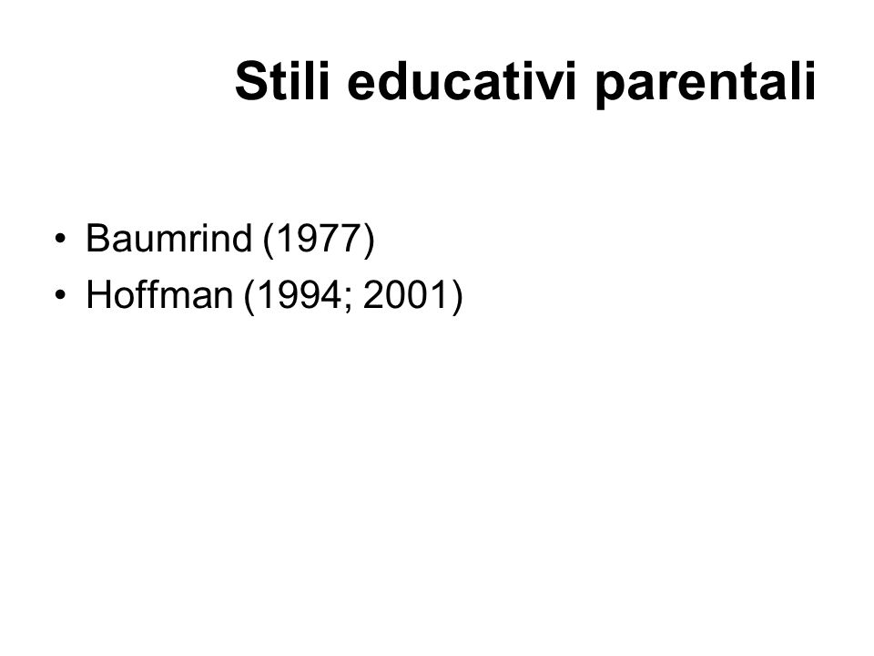 Stili educativi parentali Baumrind (1977) Hoffman (1994; 2001)