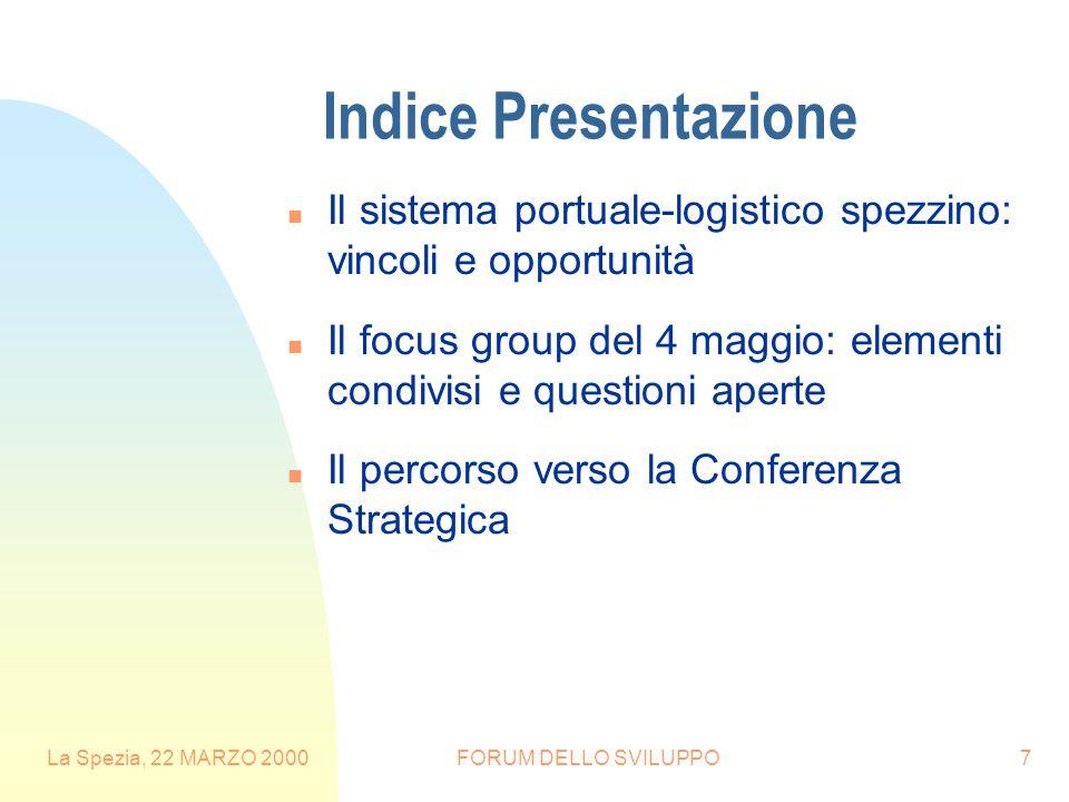 La Spezia, 22 MARZO 2000FORUM DELLO SVILUPPO7 Indice Presentazione n Il sistema portuale-logistico spezzino: vincoli e opportunità n Il focus group de