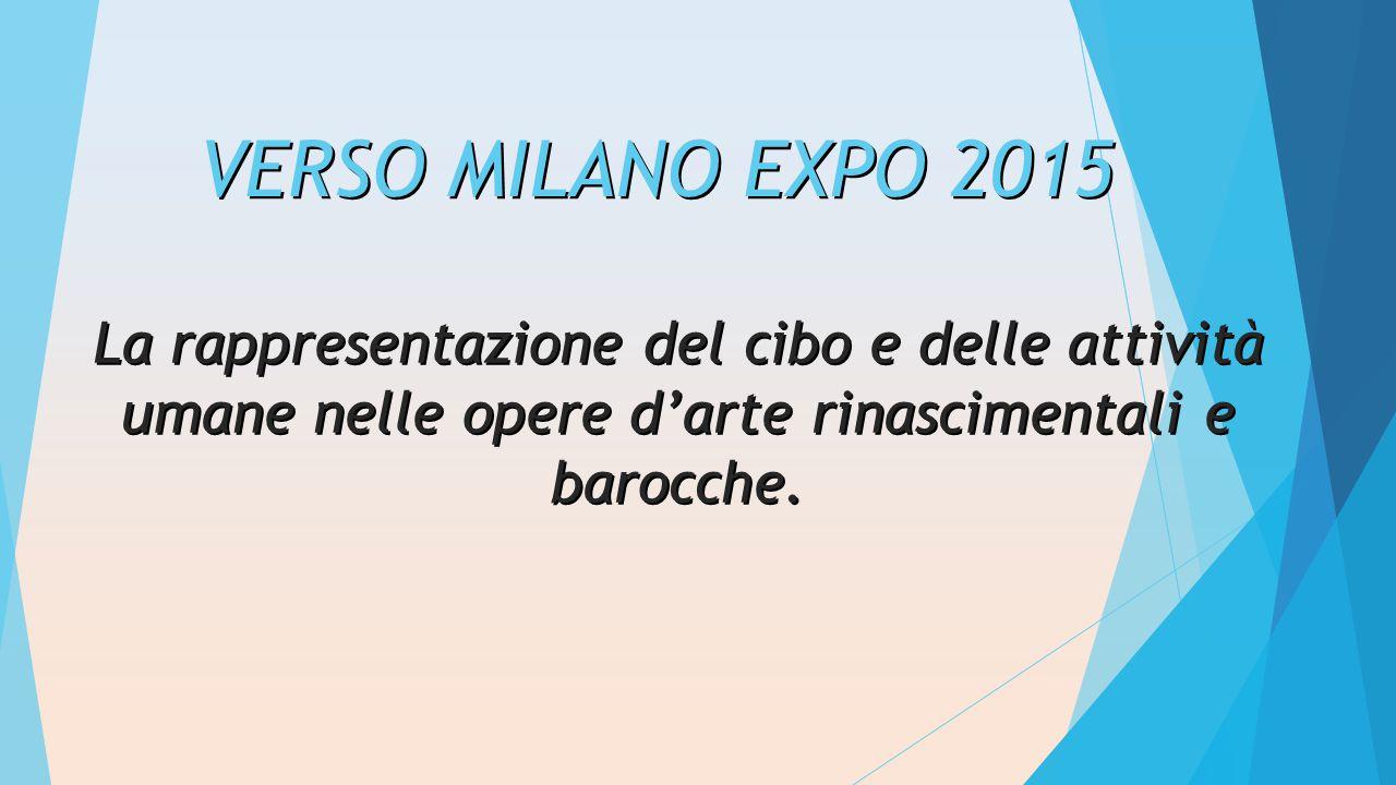 VERSO MILANO EXPO 2015 La rappresentazione del cibo e delle attività umane nelle opere d'arte rinascimentali e barocche.