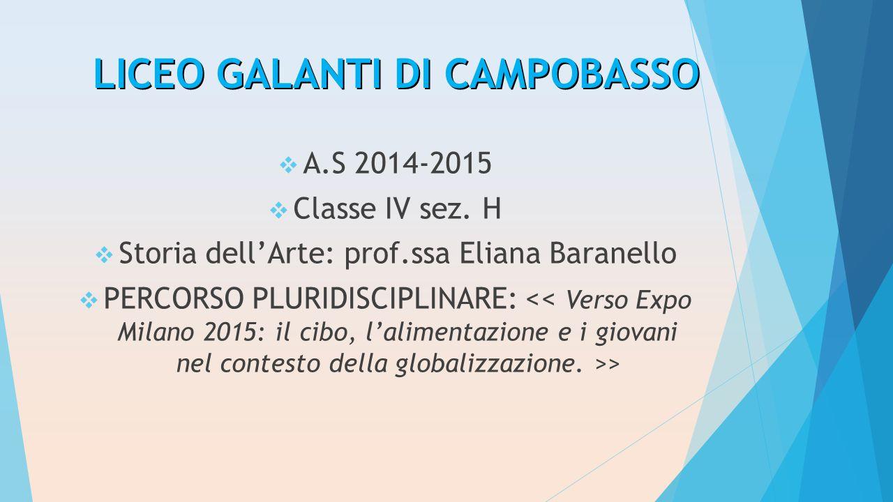 LICEO GALANTI DI CAMPOBASSO  A.S 2014-2015  Classe IV sez. H  Storia dell'Arte: prof.ssa Eliana Baranello  PERCORSO PLURIDISCIPLINARE: >