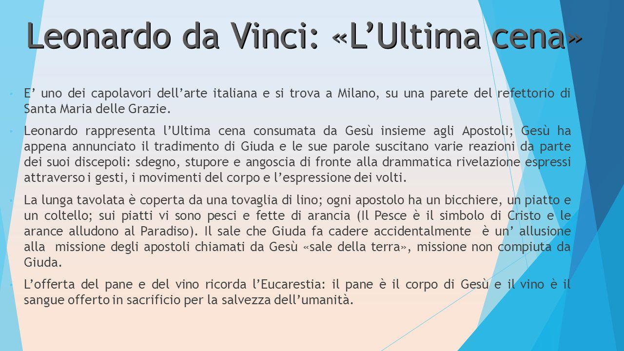 Leonardo da Vinci: «L'Ultima cena» E' uno dei capolavori dell'arte italiana e si trova a Milano, su una parete del refettorio di Santa Maria delle Gra