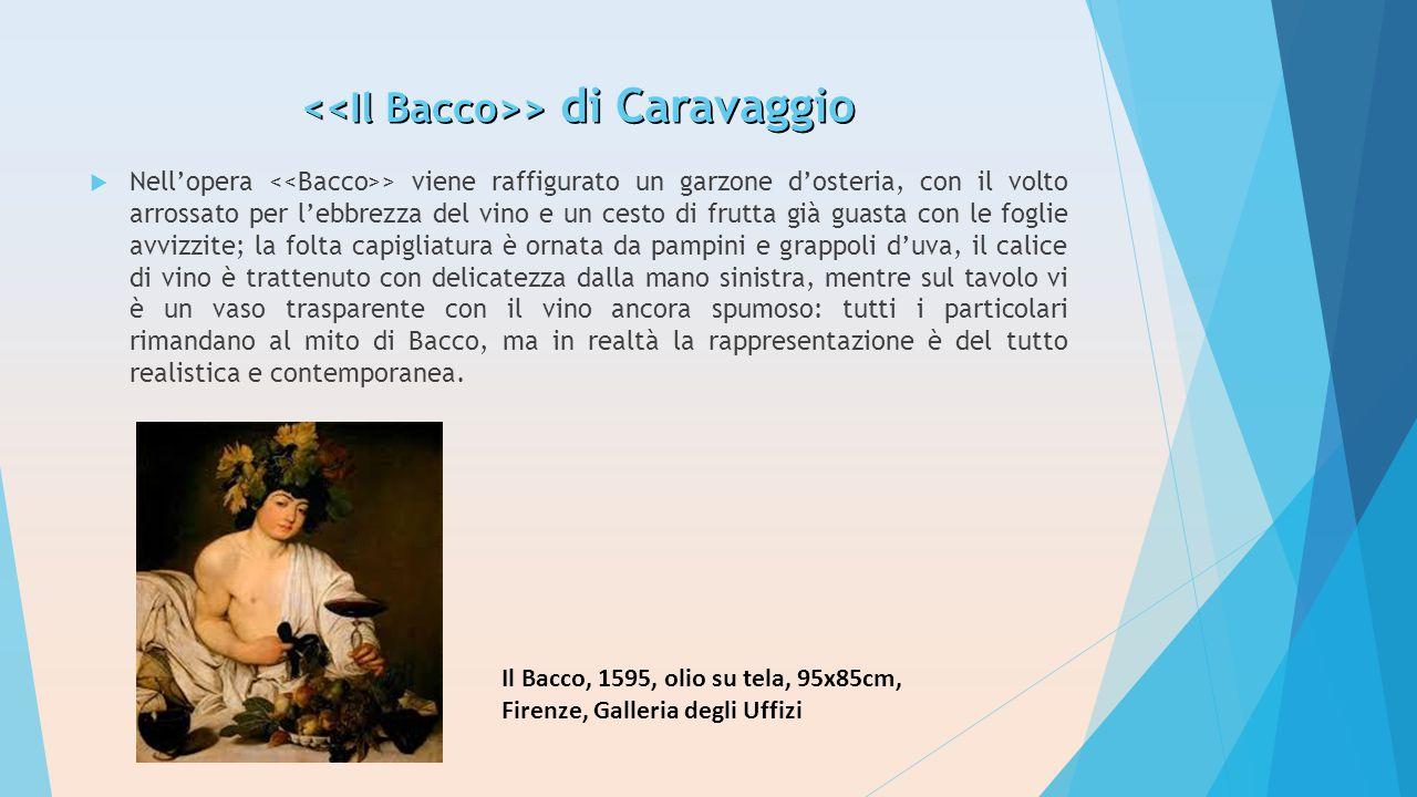 > di Caravaggio > di Caravaggio  Nell'opera > viene raffigurato un garzone d'osteria, con il volto arrossato per l'ebbrezza del vino e un cesto di fr