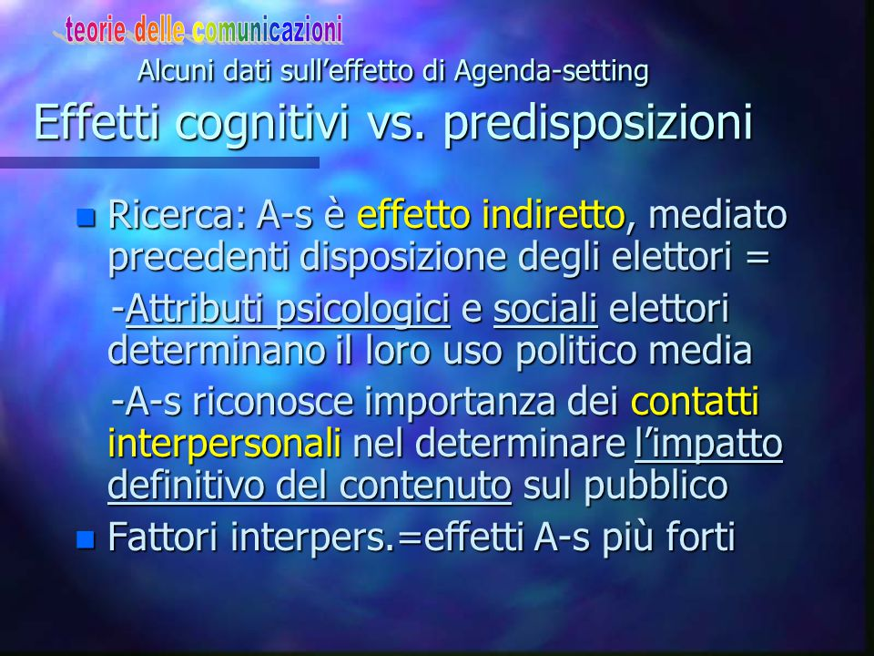 L'effetto di Agenda-setting dei media Omissioni+modalità specifiche n Generale procedura dei media: omissione, non copertura di temi, copertura dimess