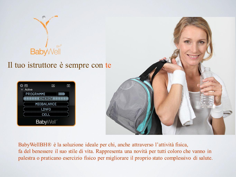 BabyWellBH® è la soluzione ideale per chi, anche attraverso l'attività fisica, fa del benessere il suo stile di vita.