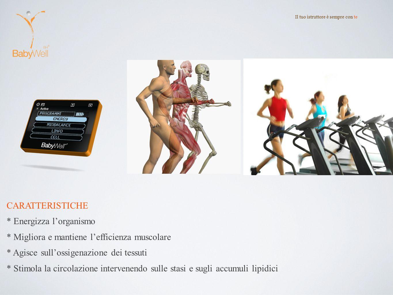 CARATTERISTICHE * Energizza l'organismo * Migliora e mantiene l'efficienza muscolare * Agisce sull'ossigenazione dei tessuti * Stimola la circolazione intervenendo sulle stasi e sugli accumuli lipidici Il tuo istruttore è sempre con te