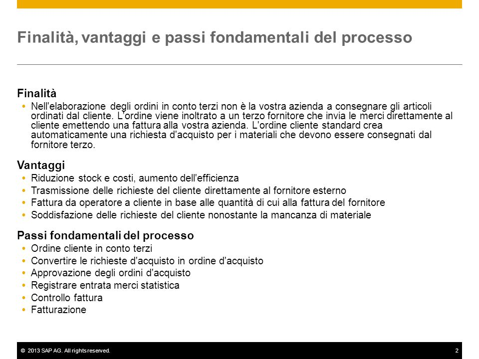 ©2013 SAP AG. All rights reserved.2 Finalità, vantaggi e passi fondamentali del processo Finalità  Nell'elaborazione degli ordini in conto terzi non
