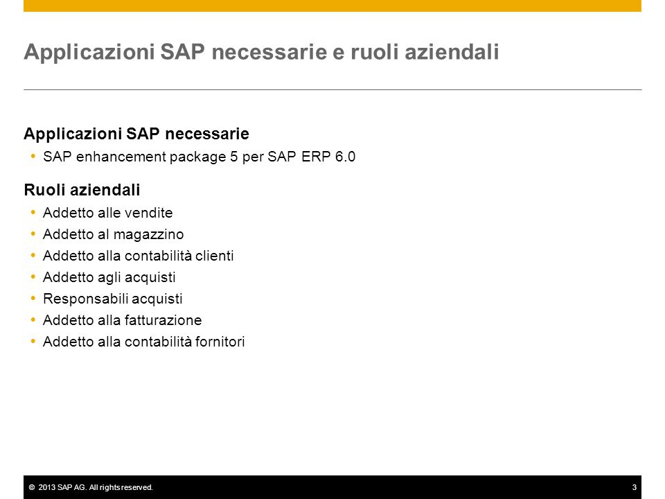©2013 SAP AG. All rights reserved.3 Applicazioni SAP necessarie e ruoli aziendali Applicazioni SAP necessarie  SAP enhancement package 5 per SAP ERP