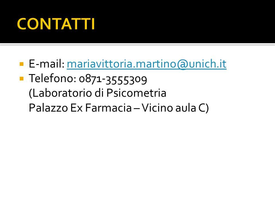  E-mail: mariavittoria.martino@unich.itmariavittoria.martino@unich.it  Telefono: 0871-3555309 (Laboratorio di Psicometria Palazzo Ex Farmacia – Vicino aula C)