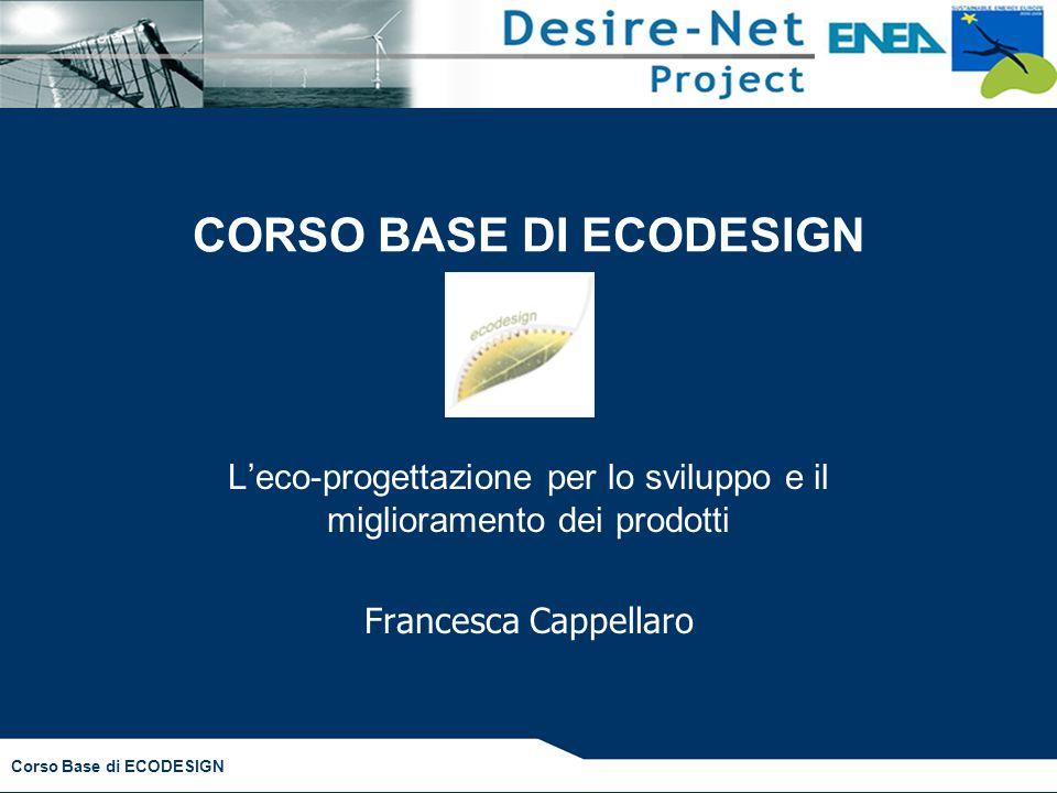 CORSO BASE DI ECODESIGN L'eco-progettazione per lo sviluppo e il miglioramento dei prodotti Francesca Cappellaro Corso Base di ECODESIGN