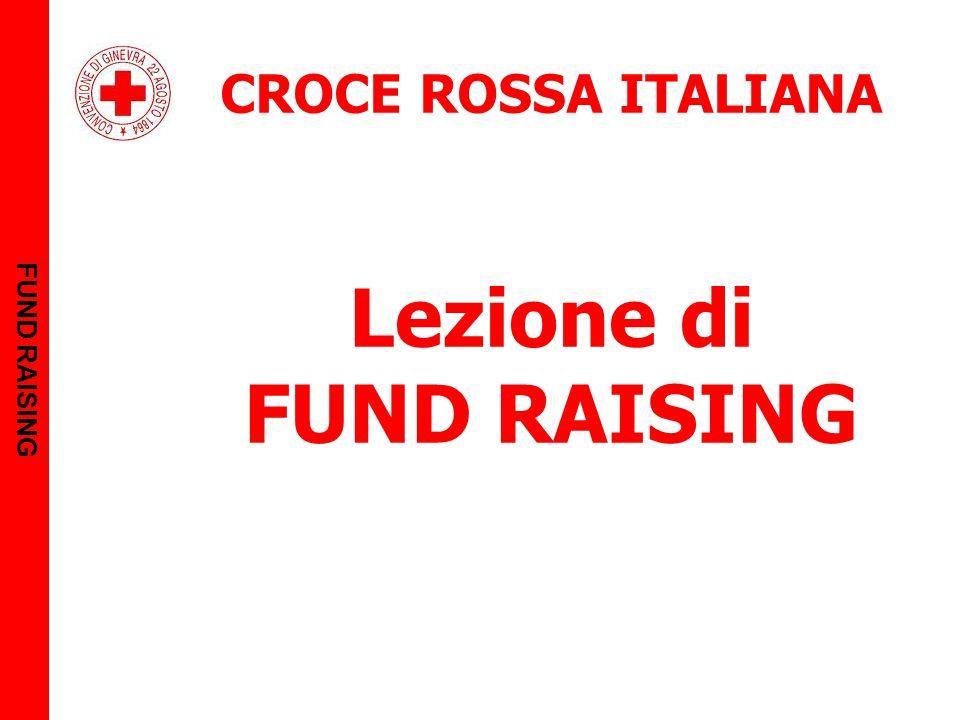 CROCE ROSSA ITALIANA Lezione di FUND RAISING FUND RAISING