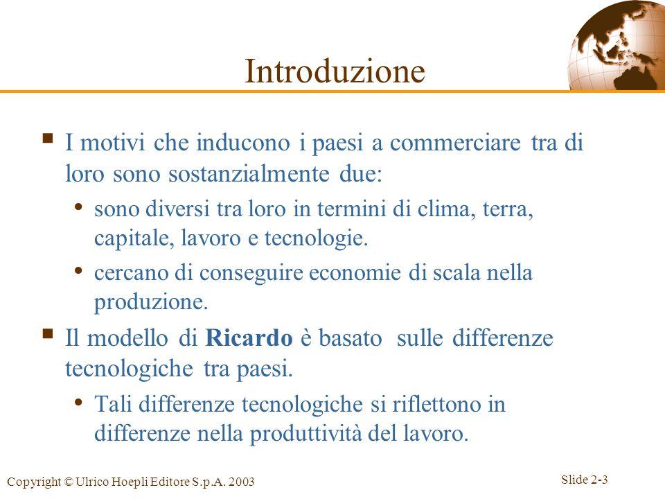 Slide 2-3 Copyright © Ulrico Hoepli Editore S.p.A. 2003  I motivi che inducono i paesi a commerciare tra di loro sono sostanzialmente due: sono diver