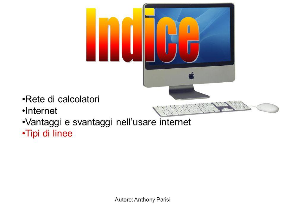 Autore: Anthony Parisi Esistono diversi tipi di linee di comunicazione: Commutate; Dedicate; Commutazione pacchetto.