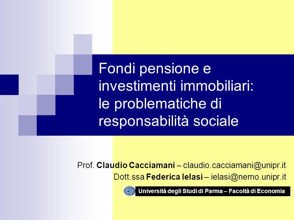 Fondi pensione e investimenti immobiliari: le problematiche di responsabilità sociale Prof. Claudio Cacciamani – claudio.cacciamani@unipr.it Dott.ssa
