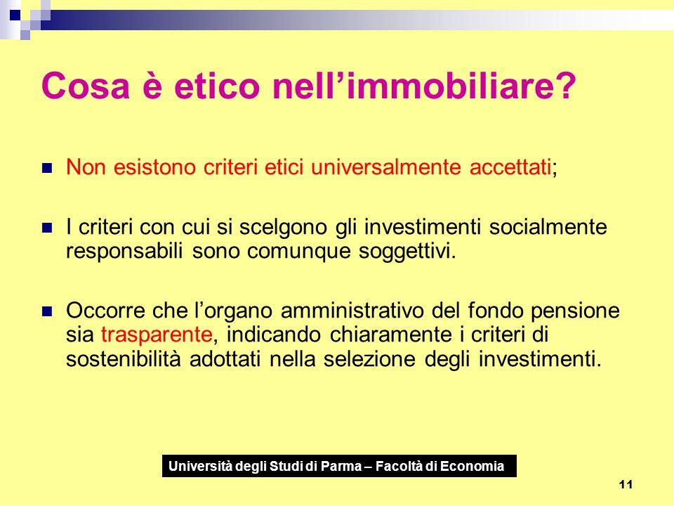 Università degli Studi di Parma – Facoltà di Economia 11 Cosa è etico nell'immobiliare? Non esistono criteri etici universalmente accettati; I criteri