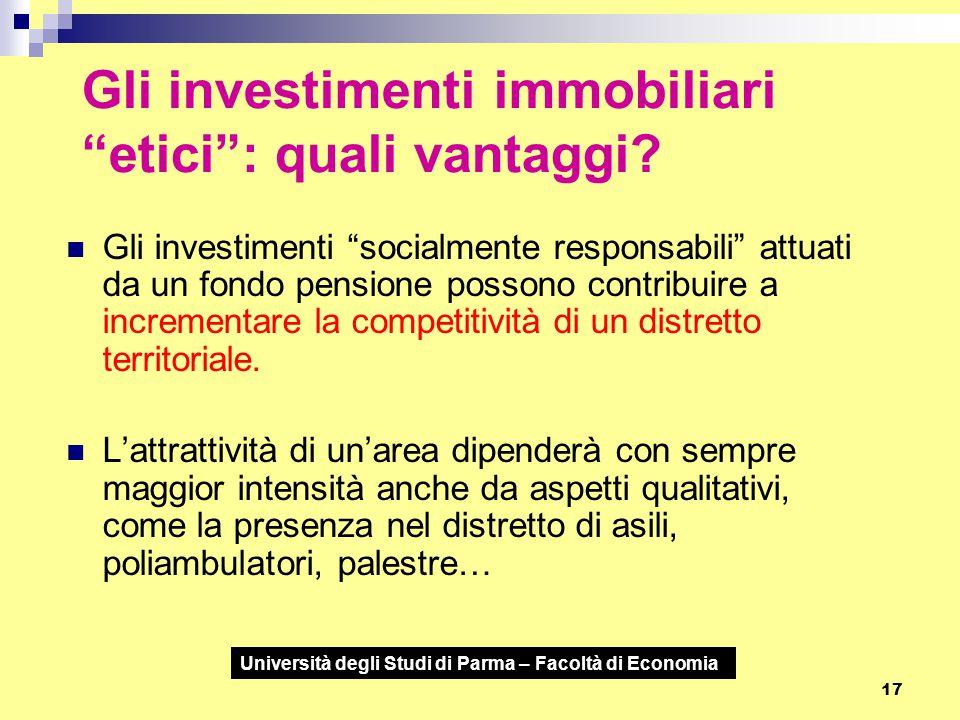 """Università degli Studi di Parma – Facoltà di Economia 17 Gli investimenti immobiliari """"etici"""": quali vantaggi? Gli investimenti """"socialmente responsab"""